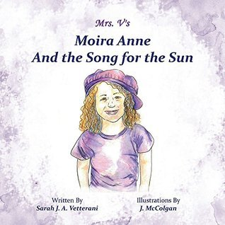 Moira Anne and the Song for the Sun Sarah J. A. Vetterani