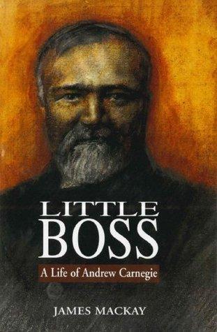 Andrew Carnegie: Little Boss  by  James MacKay