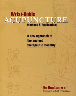 Wrist-Ankle Acupuncture: Methods and Applications  by  He Hun Lao