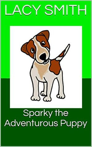 Sparky the Adventurous Puppy (Sparky the Puppy Book 3)  by  Lacy Smith