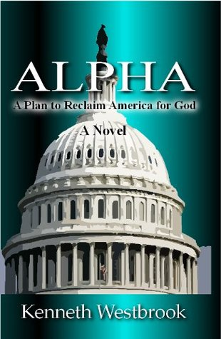 ALPHA A Plan to Reclaim America for God  by  Kenneth Westbrook
