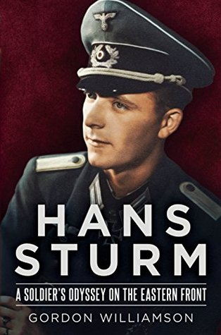 Hans Sturm: A Soldiers Odyssey on the Eastern Front Gordon Williamson