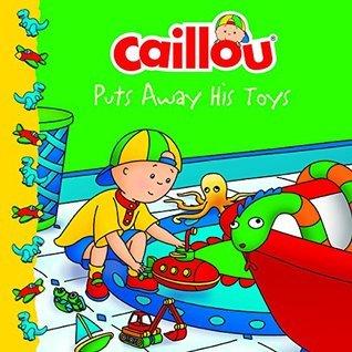 Caillou Puts Away His Toys  by  Eric Sévigny Joceline Sanschagrin