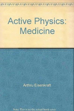 Active Physics: Medicine Arthru Eisenkraft