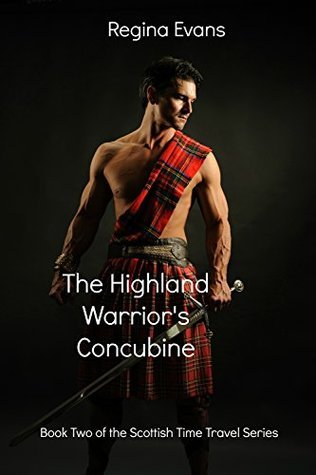 The Highland Warriors Concubine: Book Two of the Scottish Time Travel Series Regina Evans