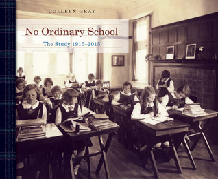 No Ordinary School: The Study, 1915-2015  by  Colleen Gray