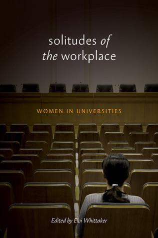 Solitudes of the Workplace: Women in Universities Elvi Whittaker