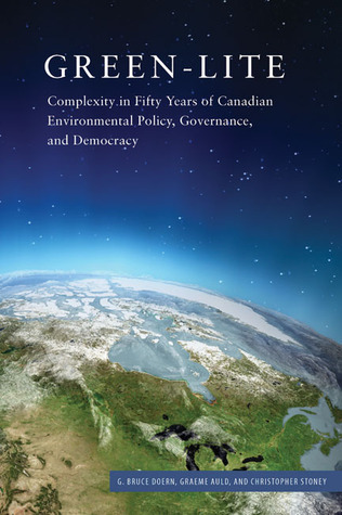 Green-lite: Complexity in Fifty Years of Canadian Environmental Policy, Governance, and Democracy  by  G. Bruce Doern