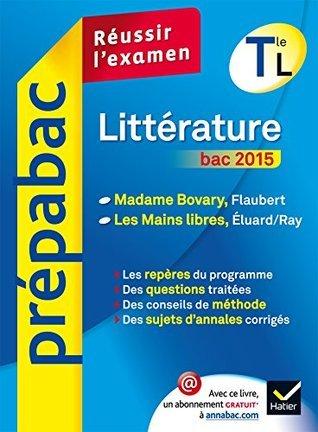 Littérature Tle L bac 2015 - Prépabac Réussir lexamen : Madame Bovary, Les Mains libres Brigitte Wagneur Gavalda