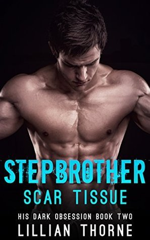 Stepbrother: Scar Tissue (His Dark Obsession, Book Two) Lillian Thorne