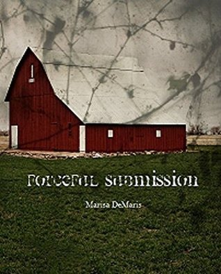 Forceful Submission (The Willow Creek Drive series Book 1) Marisa DeMaris
