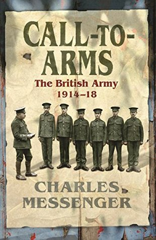 Call to Arms: The British Army 1914-18  by  Charles Messenger