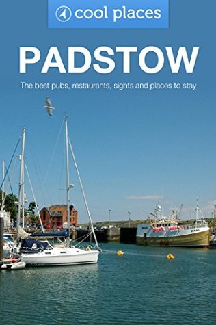 Padstow: The best pubs, restaurants, sights and places to stay (Cool Places UK Travel Guides Book 19) Hayley Spurway