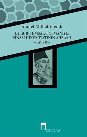 Durub-ı Emsal-i Osmaniye: Şinasi Hikemiyatının Ahkâmı –Tasvir–  by  Ahmet Mithat Efendi