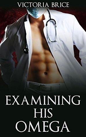 Examining His Omega (His Omega, #3)  by  Victoria Brice