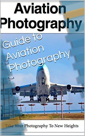 Guide to Aviation Photography  by  Exposure Media