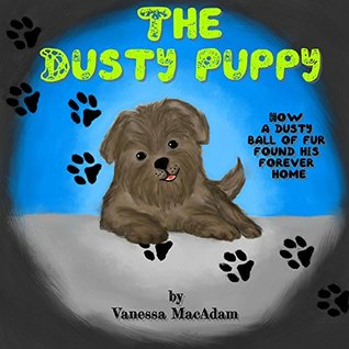 Childrens books:  The Dusty Puppy ,( Illustrated Picture Book for ages 3-8. Teaches your kid the value of friendship and family),Beginner readers,Bedtime story,friends and animals collection Vanessa MacAdam