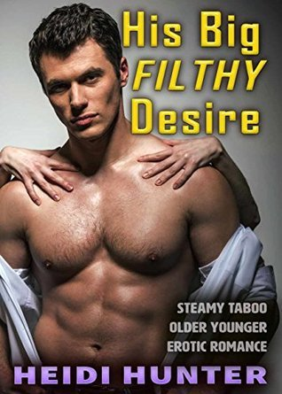 His Big Filthy Desire: Steamy Taboo Older Younger Erotic Romance  by  Heidi Hunter