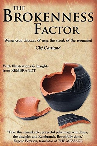 The Brokenness Factor: When God chooses and uses the weak and the wounded  by  Clif Cartland
