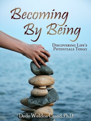 Becoming By Being  by  Dede W. Casad