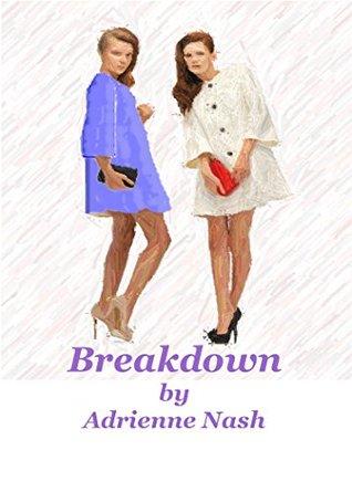 Breakdown  by  Adrienne Nash