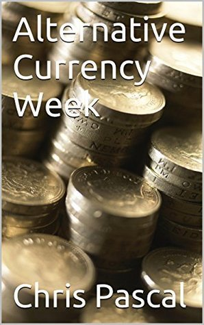 Alternative Currency Week  by  Chris Pascal