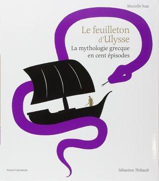 Le feuilleton dUlysse : La mythologie grecque en cent épisodes  by  Murielle Szac