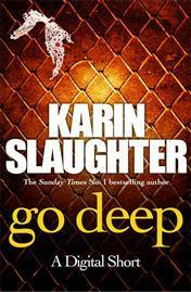 Go Deep:  by  Karin Slaughter