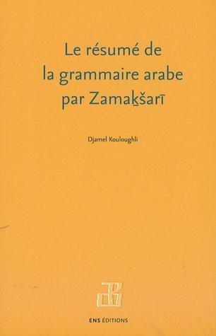 Le Résumé de la grammaire arabe par Zamasari : Texte, traduction et commentaires  by  Djamel E. Kouloughli
