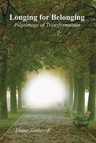 Longing for Belonging: Pilgrimage of Transformation Diane Zimberoff