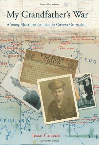 My Grandfathers War: A Young Mans Lessons from the Greatest Generation Jesse Cozean