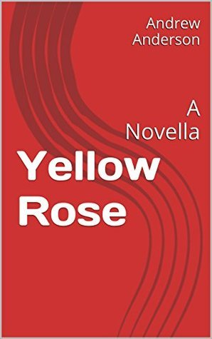 Yellow Rose: A Novella (Trey Williams Book 1) Andrew Anderson