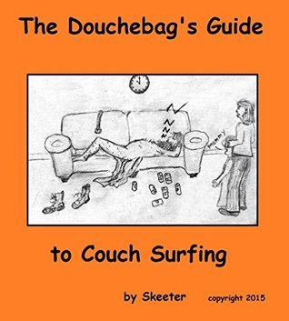 The Douchebags Guide to Couch Surfing (The Douchebag Series Book 1) Skeeter