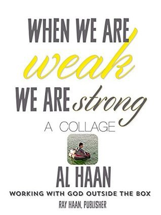 When we are weak we are strong.: Working with God outside the box. (Minstering in a twisted century Book 1)  by  Ray Haan
