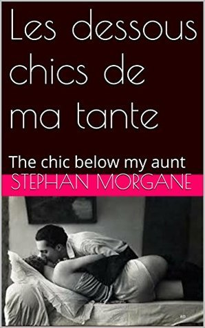 Les dessous chics de ma tante: The chic below my aunt  by  Stephan Morgane