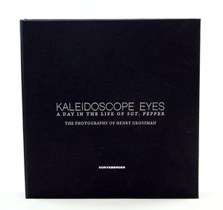 Kaleidoscope Eyes: A Day in the Life of Sgt. Pepper. The Photography of Henry Grossman Kevin     Ryan