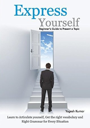 Express Yourself: Beginners Guide to Present a Topic Yogesh Saini