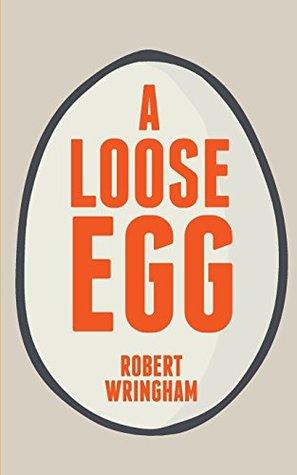 A Loose Egg  by  Robert Wringham