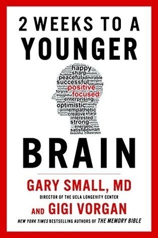 2 Weeks To A Younger Brain Dr Gary Small