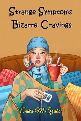 Strange Symptoms and Bizarre Cravings  by  Erika M. Szabo