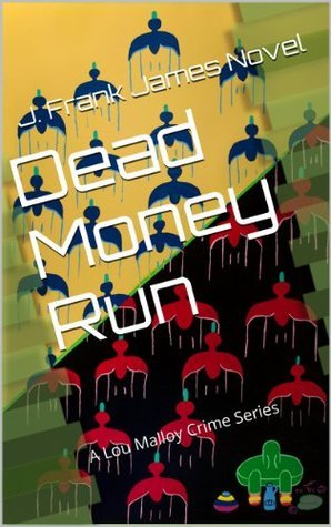 Dead Money Run (Lou Malloy Crime, #1)  by  J. Frank James