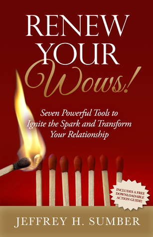 Renew Your Wows!: Seven Powerful Tools to Ignite the Spark and Transform Your Relationship Jeffrey H. Sumber