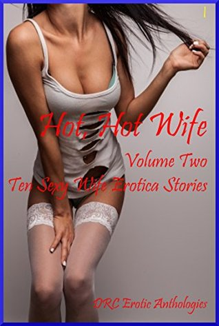 Hot, Hot Wife Volume Two: Ten Sexy Wife Erotica Stories Patti Drew