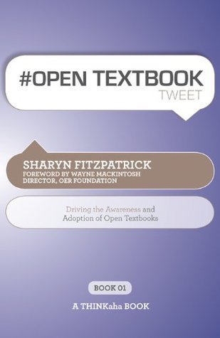 # OPEN TEXTBOOK tweet Book01: Driving the Awareness and Adoption of Open Textbooks  by  Sharyn Fitzpatrick