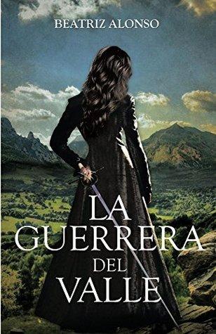 La Guerrera del Valle  by  Beatriz Alonso
