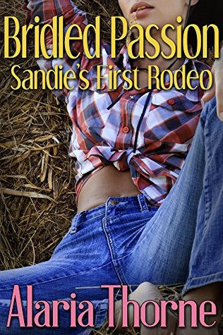 Bridled Passion: Sandies First Rodeo Alaria Thorne