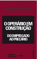 O Operário em Construção: do Empregado ao Precário  by  José Nuno Matos