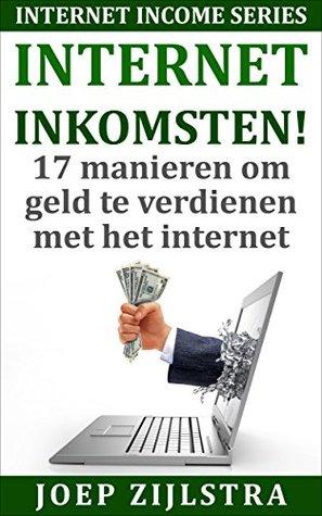 Internet Inkomsten!: 17 manieren om geld te verdienen met het internet  by  Joep Zijlstra