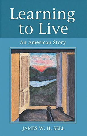 Learning to Live: An American Story  by  James W. H. Sell