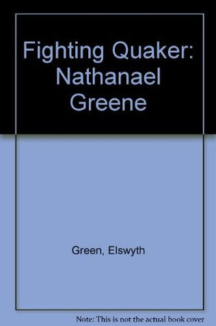 The Fighting Quaker: Nathanael Greene  by  Elswyth Thane